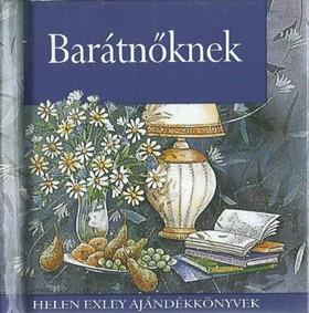 Helen Exley - BARÁTNŐKNEK - HELEN EXLEY AJÁNDÉKKÖNYVEK
