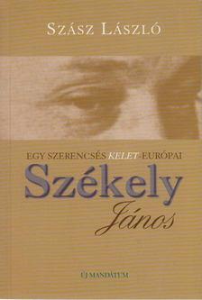 Szász László - Egy szerencsés kelet-európai: Székely János [antikvár]