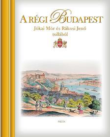 A régi Budapest Jókai Mór és Rákosi Jenő tollából