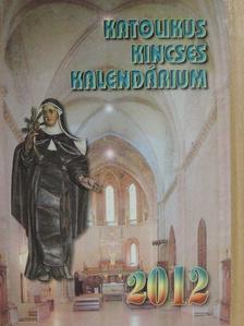 Benyik György - Katolikus Kincses Kalendárium 2012 [antikvár]