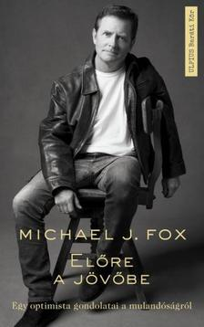 Michael J. Fox - Előre a jövőbe - egy optimista gondolatai a múlandóságról