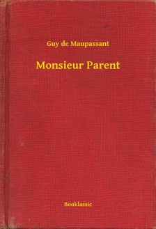 Guy de Maupassant - Monsieur Parent [eKönyv: epub, mobi]