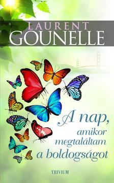 Laurent Gounelle - A nap, amikor megtaláltam a boldogságot