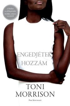 Toni Morrison - Engedjétek hozzám