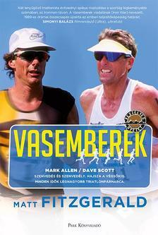 Fitzgerald, Matt - Vasemberek - Dave Scott-Mark Allen - Minden idők legnagyobb triatlonpárharca
