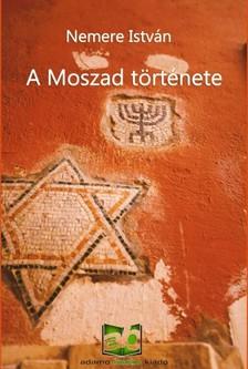 NEMERE ISTVÁN - A Moszad története [eKönyv: epub, mobi]