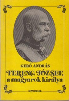 Gerő András - Ferenc József, a magyarok királya [antikvár]