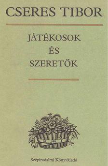 Cseres Tibor - Játékosok és szeretők [antikvár]