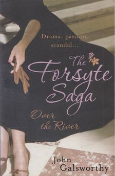 John Galsworthy - The Forsyte Saga: Over the River [antikvár]