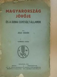 Jászi Oszkár - Magyarország jövője és a Dunai Egyesült Államok (rossz állapotú) [antikvár]