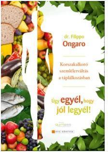 dr. Filippo Ongaro - Úgy egyél, hogy jól legyél!
