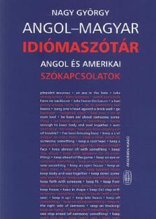 Nagy György - ANGOL-MAGYAR IDIÓMASZÓTÁR ANGOL ÉS AMERIKAI SZÓKAPCSOLATOK