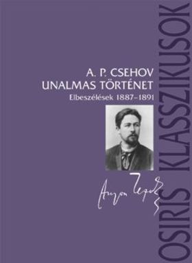 CSEHOV, A.P. - UNALMAS TÖRTÉNET