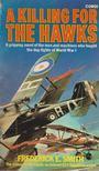 Smith, Frederic E. - A Killing for the Hawks [antikvár]