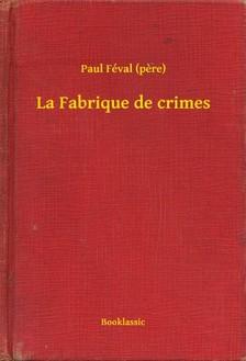 PAUL FÉVAL - La Fabrique de crimes [eKönyv: epub, mobi]