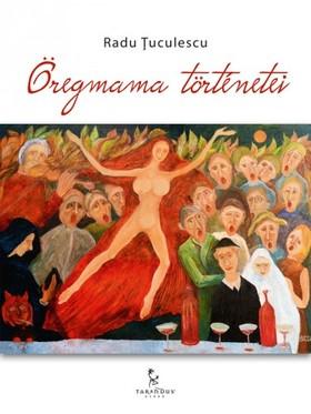 Radu Þuculescu - Öregmama történetei [eKönyv: epub, mobi]
