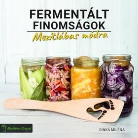 Sinka Miléna - Fermentált finomságok Mezítlábas módra [eKönyv: epub, mobi]