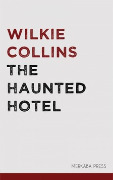 Wilkie Collins - The Haunted Hotel [eKönyv: epub, mobi]