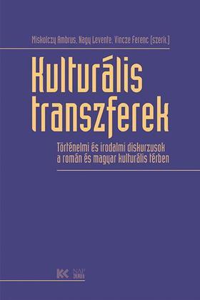 Miskolczy Ambrus, Nagy Levente, Vincze Ferenc (szerk.) - Kulturális transzferek - Történelmi és irodalmi diskurzusok a román és magyar kulturális térben