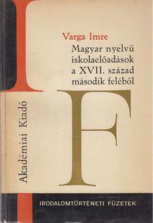 Varga Imre - Magyar nyelvű iskolaelőadások a XVII. század második feléből [antikvár]