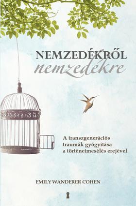 Emily Wanderer Cohen - Nemzedékről nemzedékre - A transzgenerációs traumák gyógyítása a történetmesélés erejével