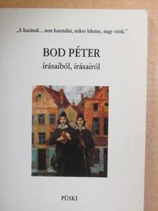 Bod Péter - Bod Péter írásaiból, írásairól [antikvár]