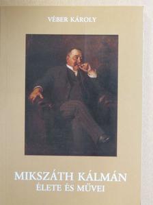 Véber Károly - Mikszáth Kálmán élete és művei [antikvár]