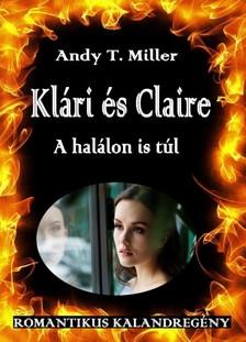 Andy T. Miller - Klári és Claire [eKönyv: epub, mobi]