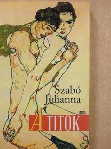 Szabó Julianna - A titok (dedikált példány) [antikvár]