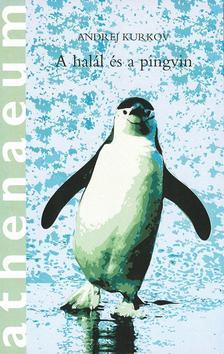 Andrej Kurkov - A Halál és a Pingvin ###