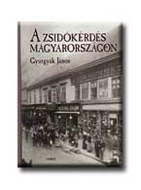 Gyurgyák János - A ZSIDÓKÉRDÉS MAGYARORSZÁGON