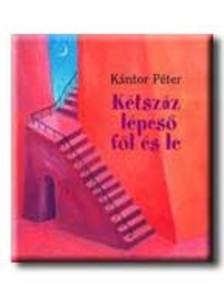 Kántor Péter - KÉTSZÁZ LÉPCSŐ FÖL ÉS LE -