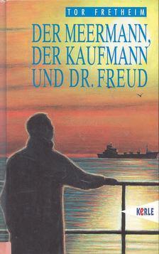 FRETHEIM, TOR - Der Meermann, der Kaufmann und Dr, Freud [antikvár]