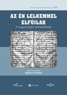 Takács György - Az én lelkemmel elfújlak - A magyarcsügési ráolvasófüzetek