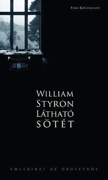 Styron, William - Látható sötét - Emlékirat az őrületről
