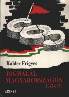 Kahler Frigyes - Joghalál Magyarországon 1945-1989 [antikvár]
