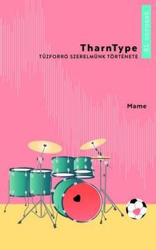 Mame - Tharn Thype I. - Tűzforró szerelmünk története