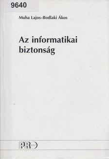 Muha Lajos, Bodlaki Ákos - Az informatikai biztonság [antikvár]