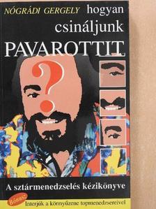 Nógrádi Gergely - Hogyan csináljunk Pavarottit? [antikvár]