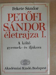 Fekete Sándor - Petőfi Sándor életrajza I. [antikvár]