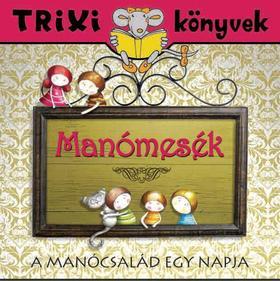 Tóth Eszter - TRIXI KÖNYVEK - MANÓMESÉK-A MANÓCSALÁD EGY NAPJA