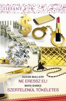 Susan Mallery, Maya Banks - Tiffany 293-294. kötet (Ne eressz el!, Szertelenül tökéletes) [eKönyv: epub, mobi]
