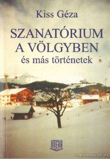 Kiss Géza - Szanatórium a völgyben és más történetek [antikvár]