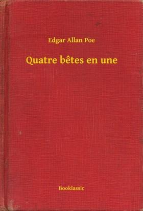 Edgar Allan Poe - Quatre betes en une [eKönyv: epub, mobi]