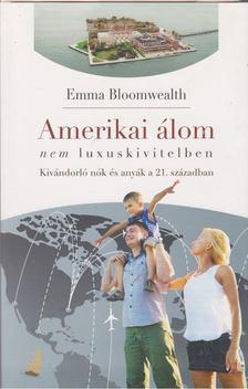 Emma Bloomwealth - Amerikai álom nem luxuskivitelben [antikvár]