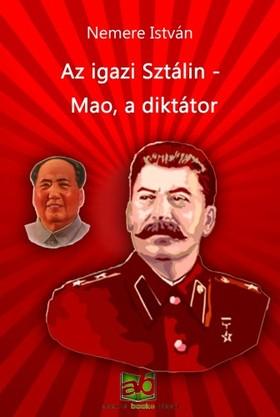 NEMERE ISTVÁN - Az igazi Sztálin - Mao, a diktátor