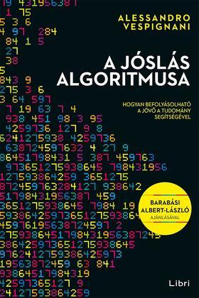 Vespignani, Alessandro - A jóslás algoritmusa - Hogyan befolyásolható a jövő a tudomány segítségével
