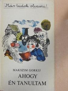 Maxim Gorkij - Ahogy én tanultam [antikvár]