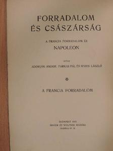 Adorján Andor - Forradalom és császárság - A Francia Forradalom és Napoleon I-II. [antikvár]