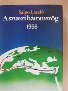 Salgó László - A szuezi háromszög 1956 [antikvár]